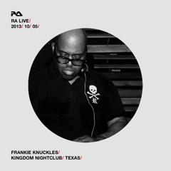 RA Live - 2013.10.05 - Frankie Knuckles at Kingdom, Texas