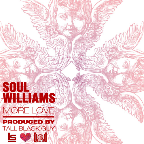 "Soul Williams - ""More Love"" @soulwilliams @tallblackguyproductions"