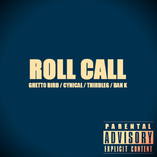 Roll Call by Ghetto Bird / Cynical / Thirdleg / Dan K (prod. by Dan K)