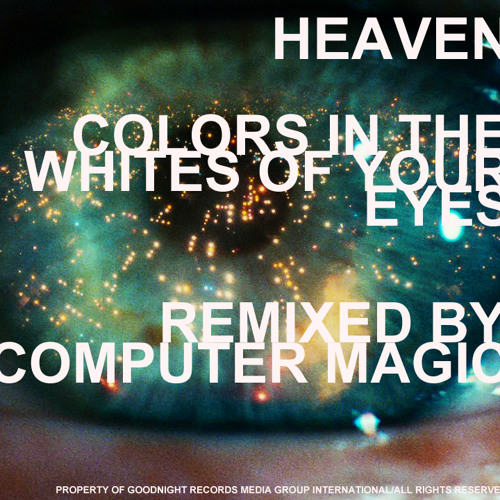 Heaven - Colors in the Whites of Your Eyes (Computer Magic Remix)