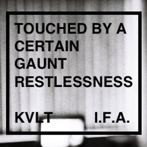 Touched By a Certain Gaunt Restlessness
