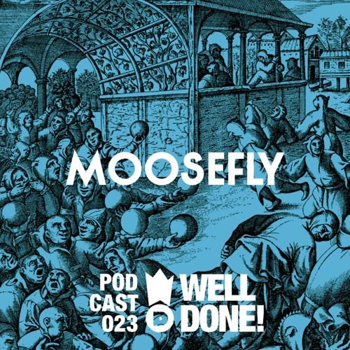 [WellDone! Music] - Podcast 023 x Moosefly