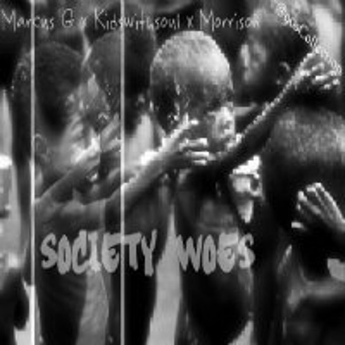 Society Woes ft. Marcus G, Morrison & Kidswithsoul (Prod. Ceo Beatz)