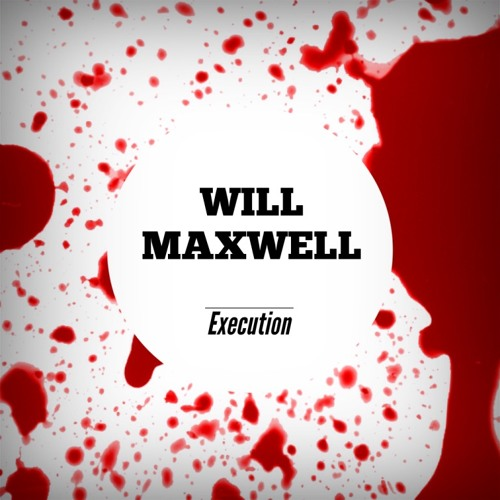 Will Maxwell - Execution (Original Mix)