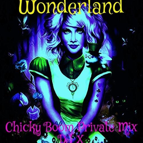 Wonderland - Chicky Boom Private Mix
