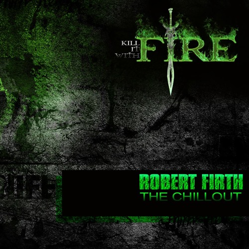 Robert Firth - The Chill Out (Kill It With Fire Recordings)  OUT DEC 23RD