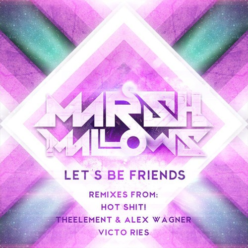 Marshmallows - Let's Be Friends (Hot Shit! Remix) Out NOW BEATPORT