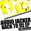 Audio Jacker - Back To 95 EP (inc. All The Way & Come To Me)
