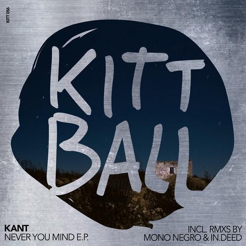 Kant - Never You Mind (Mono Negro´s Trip To Hvar Remix) (Kittball Records)