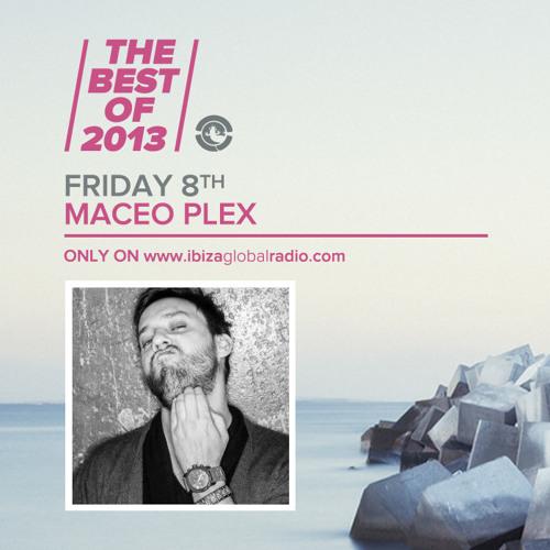 Maceo Plex - The Best Of 2013 on Ibiza Global Radio