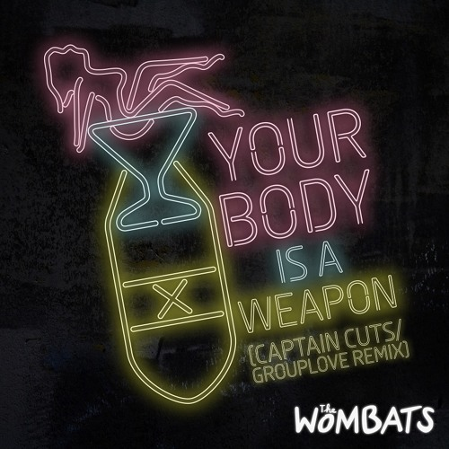 Your Body is a Weapon [Grouplove & Captain Cuts remix]