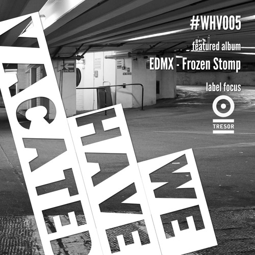 #whv005 | 15-09-2013 | Tresor | EDMX - Frozen Stomp