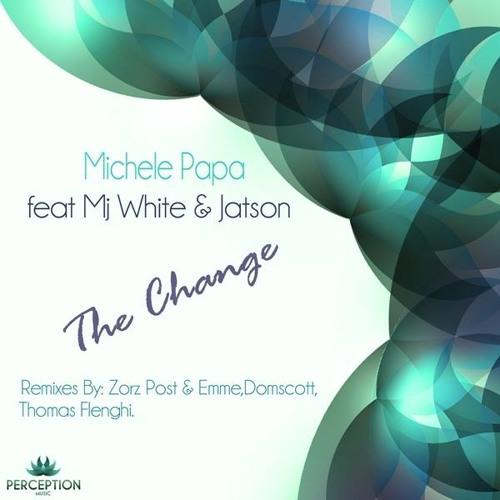 Michele Papa feat Mj White & Jatson - The Change (Zorz Post & Emme Remix) [Perception Music]
