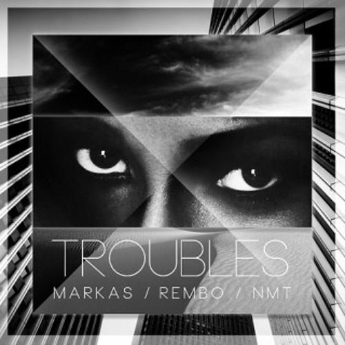 Markas, Rembo, NMT – Troubles (Original Mix)