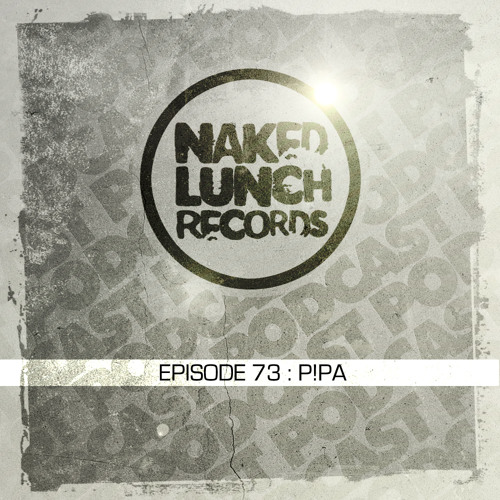 Naked Lunch PODCAST #073 - P!PA