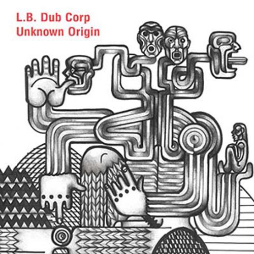 l.b. dub corp - unknown origin (album preview)