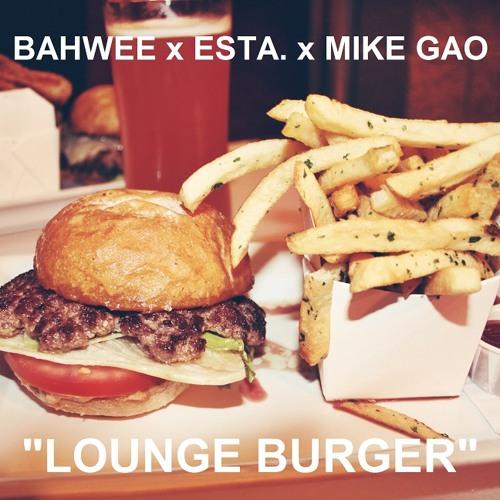 Bahwee x Esta. x Mike Gao - Lounge Burger