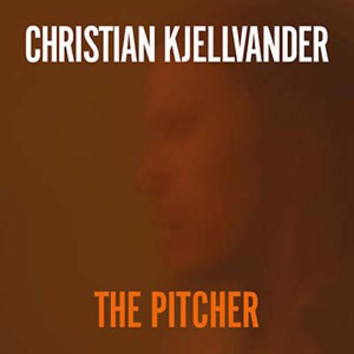 christian kjellvander - the pitcher (album preview)