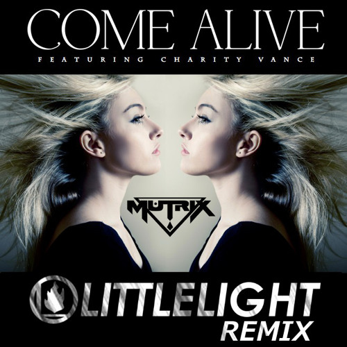 Mutrix Ft. Charity Vance - Come Alive (LittleLight Remix)