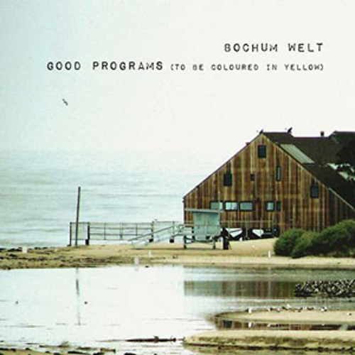 bochum welt - good programs (to be coloured in yellow) (album preview)