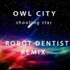 Owl City- Shooting Star (Robot Dentist Remix)