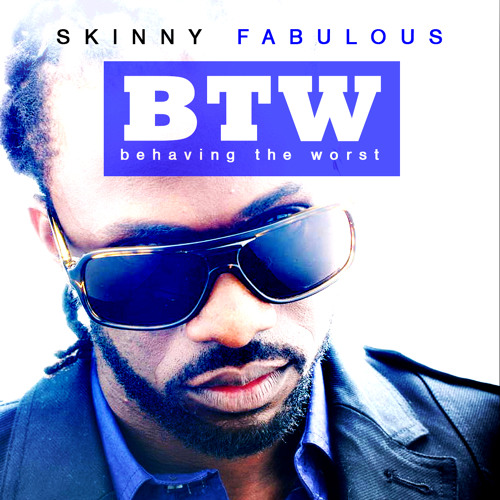 SKINNY FABULOUS - BEHAVING THE WORST