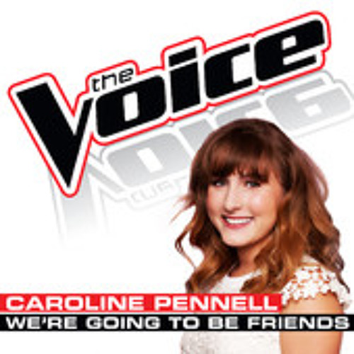 Caroline Pennell - We're Going To Be Friends (The Voice - Studio Version)