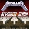 Metallica - Master Of Puppets (KetaNoise Remix)