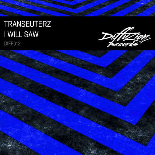 Transeuterz - I Will Saw (Diffuzion Records 012)