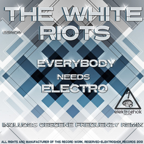 The White Riots - Everybody Needs Electro - Out now on Beatport!