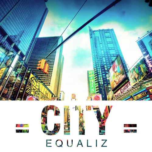 Equaliz - City (NOW FREE DOWNLOAD)
