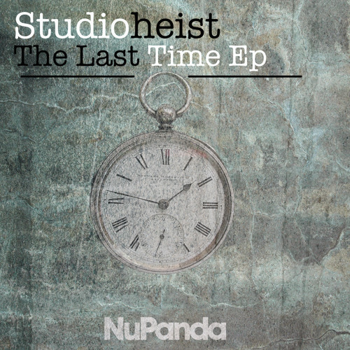 NPR026 - Studioheist - The Last time Ep (NuPanda Records) *OUT NOW @BEATPORT*