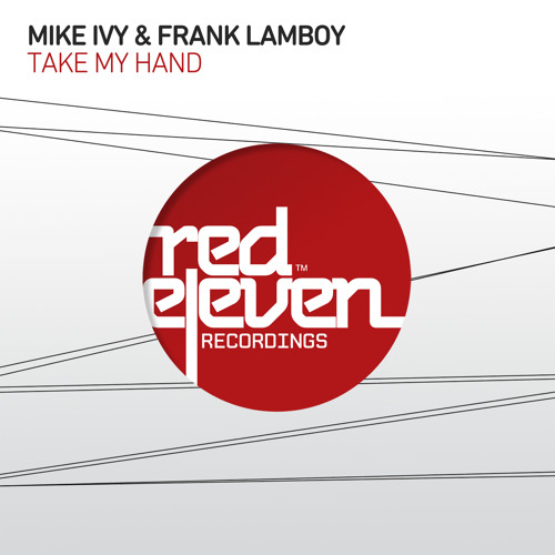 "Mike Ivy, Frank Lamboy ""TAKE MY HAND"" Original Mix (SC edit) Red Eleven Recordings"