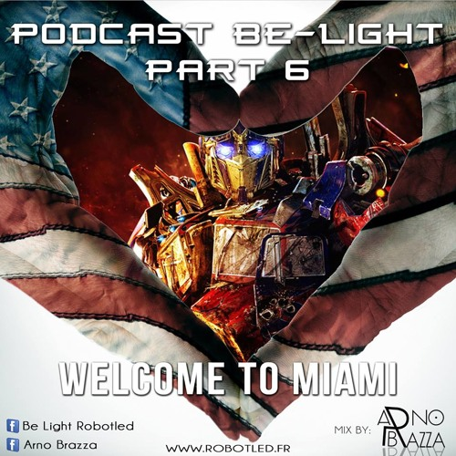 Part.6 _ Podcast Be Light Robots Leds - Mix By Arno Brazza -