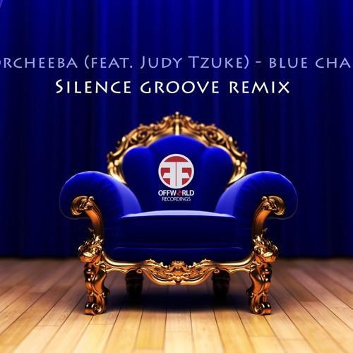 Morcheeba (feat. Judy Tzuke) - Blue Chair (Silence Groove remix)(Offworld Recordings Free Download)