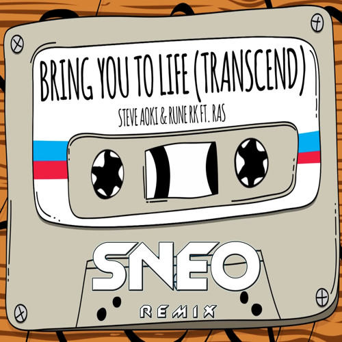 Steve Aoki ft. Rune RK - Bring You to Life (Sneo Remix)