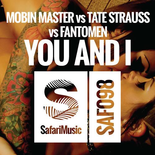 Mobin Master vs Tate Strauss vs Fantomen - You and I (Safari Mix Teaser)