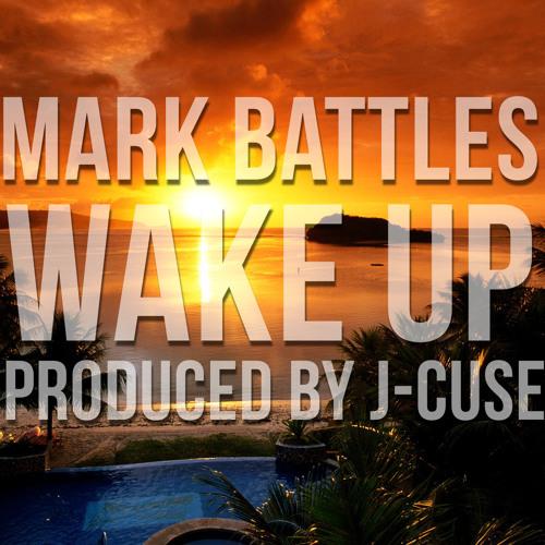 Mark Battles- Wake Up (Produced by J-Cuse)