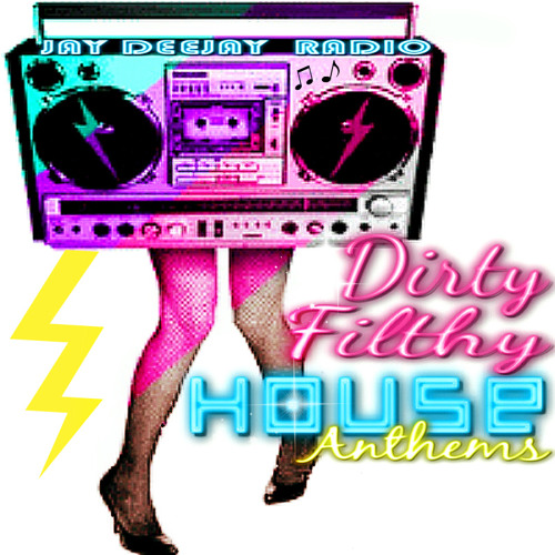 Dirty Filthy House Anthems