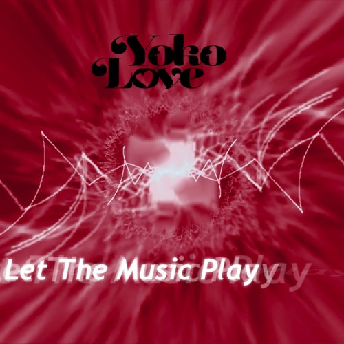 YokoLove - Let The Music Play (Love Vibes)