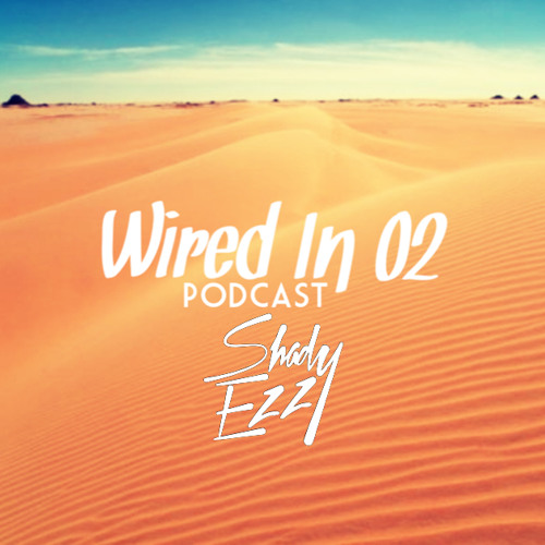Shady Ezz - Wired In 02 Podcast