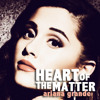 heart of the matter cover ariana grande