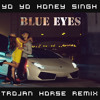 Yo Yo Honey Singh - Blue Eyes (Trojan Horse Trap Remix) FREE DOWNLOAD
