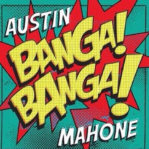 Banga! Banga! - Austin Mahone (Official)