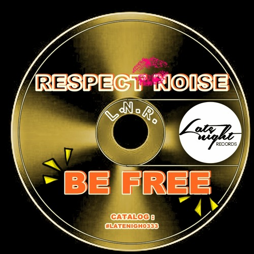 Respect Noise - Be Free (Original Mix)