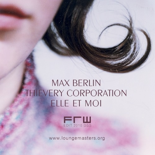 Max Berlin & Thievery Corporation - elle et moi (FRW LM edit 2010)