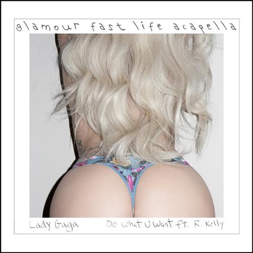 Lady Gaga feat. R. Kelly - Do What U Want (Glamour Fast Life Acapella)