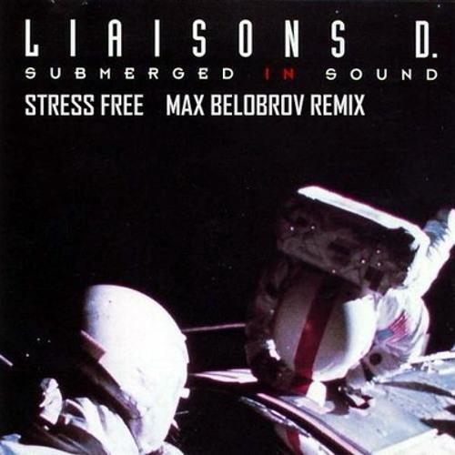 Liaisons D - Stress Free (Max Belobrov Remix) Free Download