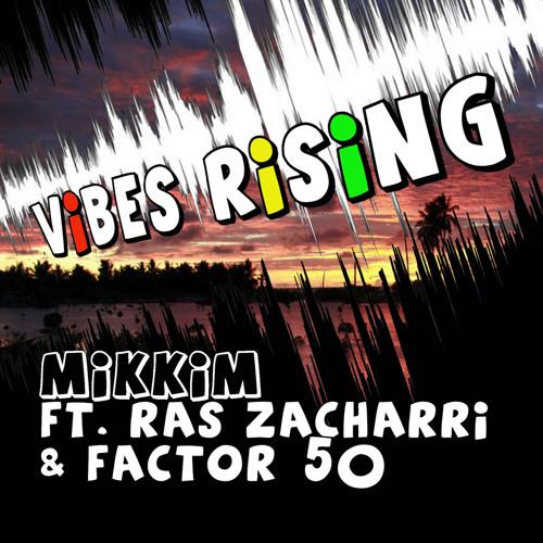 MikkiM ft. Ras Zacharri & Factor 50 - Vibes Rising (Chong X RMX)