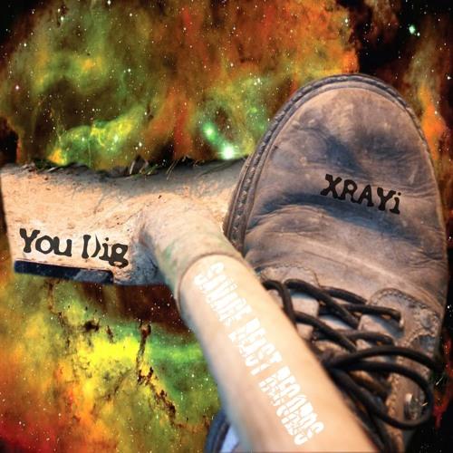 XRAYi - You Dig